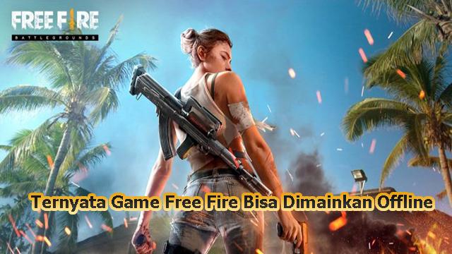Ternyata Game Free Fire Bisa Dimainkan Offline