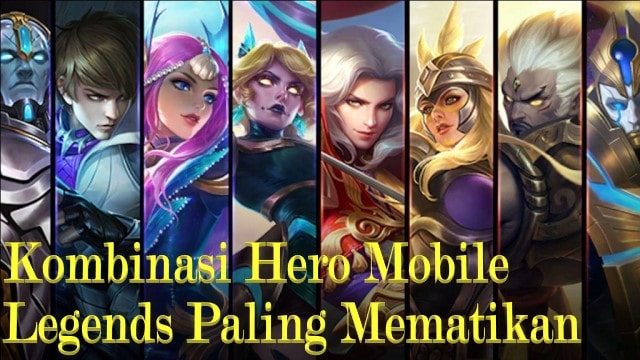 Kombinasi Hero Mobile Legends Yang Akan Memiliki Demage Tinggi